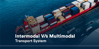 Intermodal V/s Multimodal Transport System: Similar But Not Same