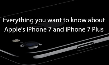 Everything You Want To Know About Apple's iPhone 7 And iPhone 7 Plus
