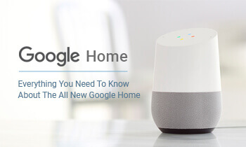 Everything You Need To Know About The All New Google Home