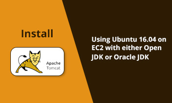 How To Set Up Apache Tomcat Based JEE Server Using Ubuntu 16.04 On EC2 With Either Open JDK Or Oracle JDK