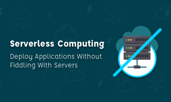 Serverless Computing: Deploy Applications Without Fiddling With Servers
