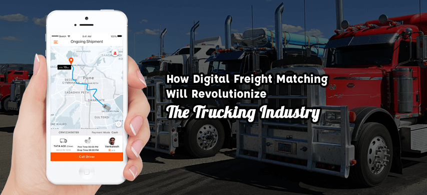 Digital Freight Matching Will Revolutionize The Trucking Industry