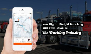 How Will Digital Freight Matching Revolutionize The Trucking Industry?