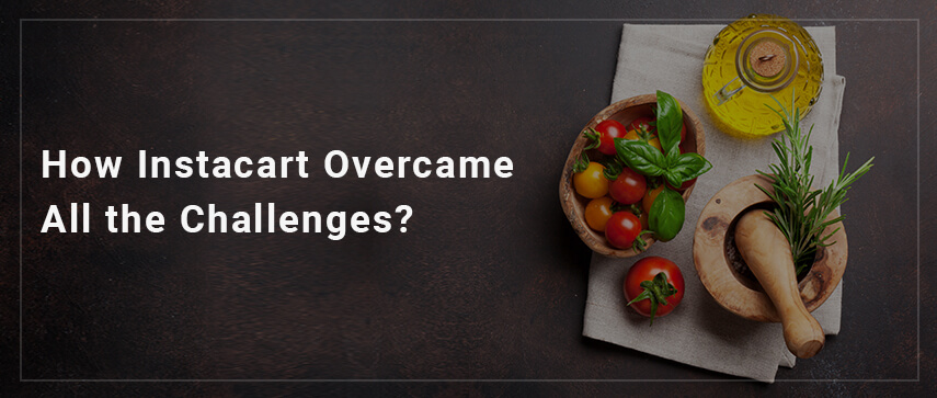 How Instacart Overcame All the Challenges?