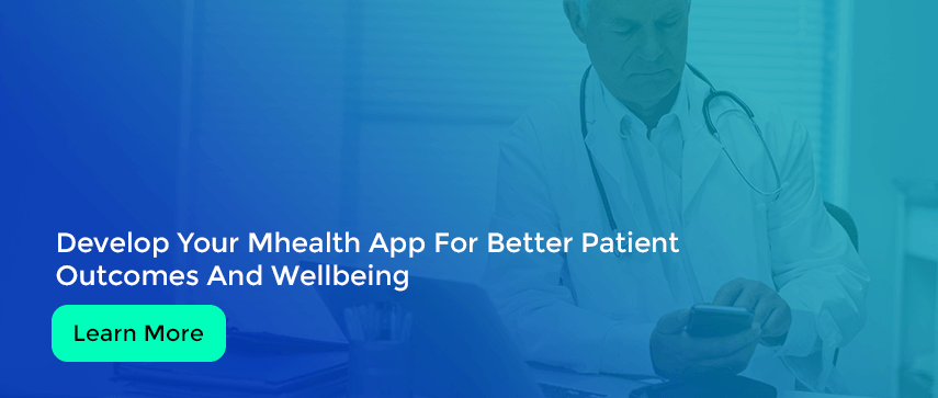 Develop Your Mhealth App For Better Patient Outcomes And Wellbeing