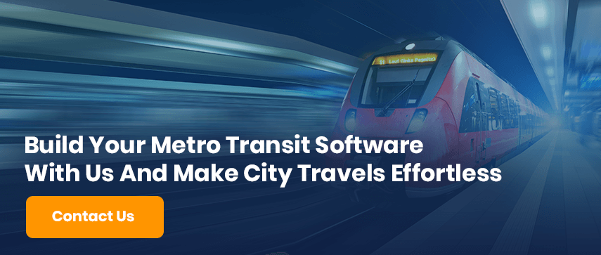Build Your Metro Transit Software With Us And Make City Travels Effortless Contact Us