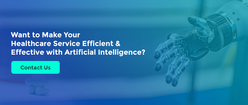 Want to Make Your Healthcare Service Efficient & Effective with Artificial Intelligence? Contact Us