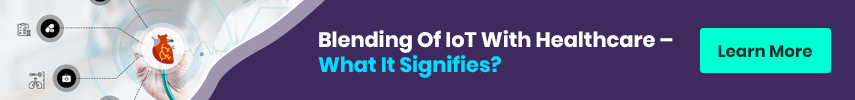 Blending Of IoT With Healthcare – What It Signifies? Learn More