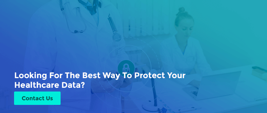 Looking For The Best Way To Protect Your Healthcare Data?