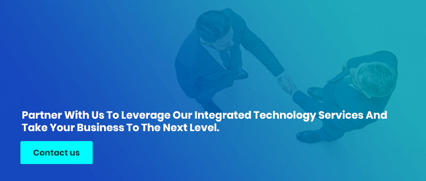 Partner With Us To Leverage Our Integrated Technology Services And Take Your Business To The Next Level.