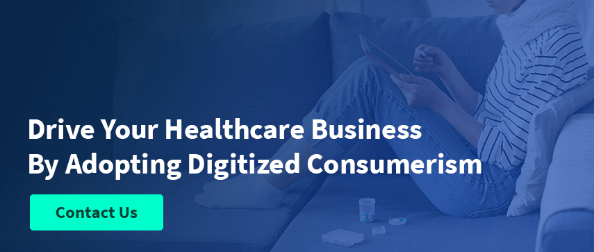 Drive Your Healthcare Business By Adopting Digitized Consumerism