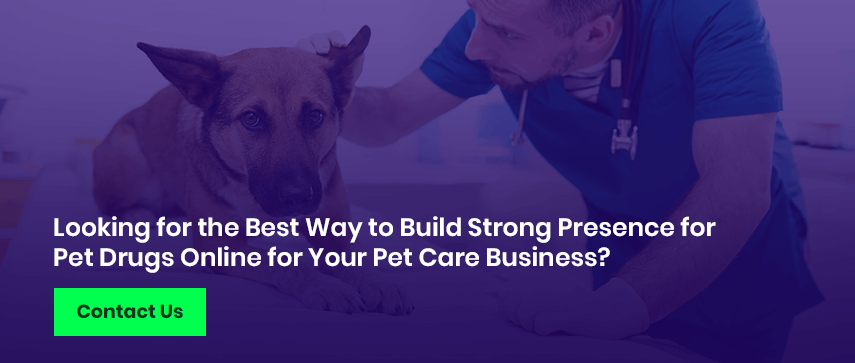 Looking for the Best Way to Build Strong Presence for Pet Drugs Online for Your Pet Care Business?