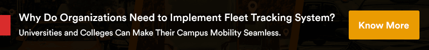 Why Do Organizations Need to Implement Fleet Tracking System?  Universities and Colleges Can Make Their Campus Mobility Seamless.