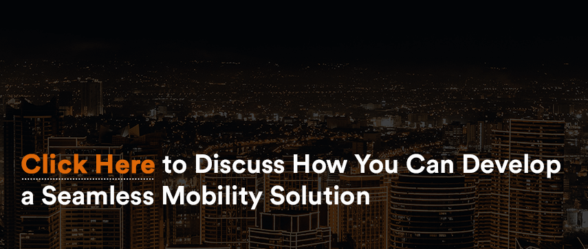 Click Here to Discuss How You Can Develop a Seamless Mobility Solution