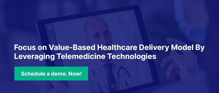 Focus on Value-Based Healthcare Delivery Model By Leveraging Telemedicine Technologies