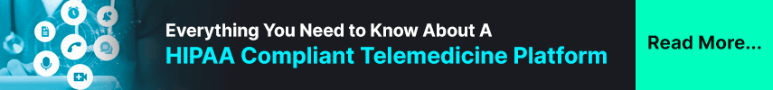 Everything You Need to Know About A HIPAA Compliant Telemedicine Platform