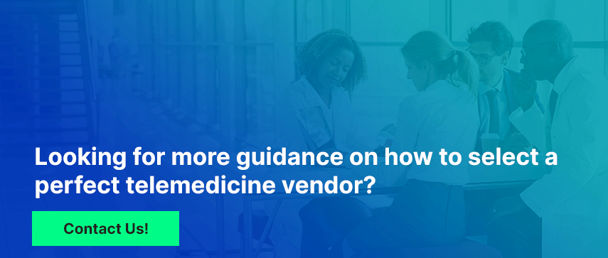 Looking for more guidance on how to select a perfect telemedicine vendor?