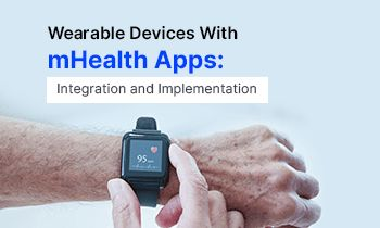 Wearable Devices With mHealth Apps: Integration And Implementation
