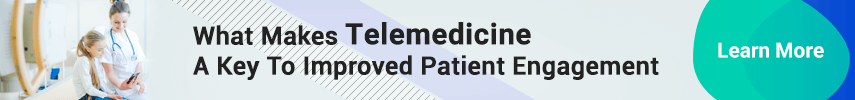 What Makes Telemedicine A Key To Improved Patient Engagement