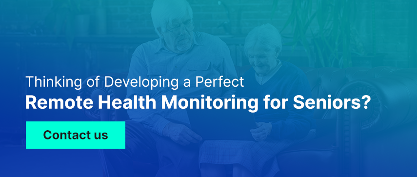 Thinking of Developing a Perfect Remote Health Monitoring for Seniors?