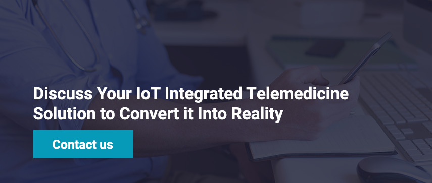 Discuss Your IoT Integrated Telemedicine Solution to Convert it Into Reality