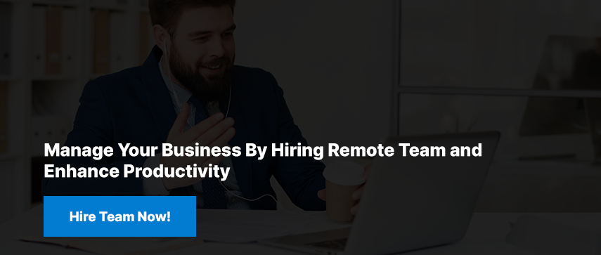 Manage Your Business By Hiring Remote Team and Enhance Productivity