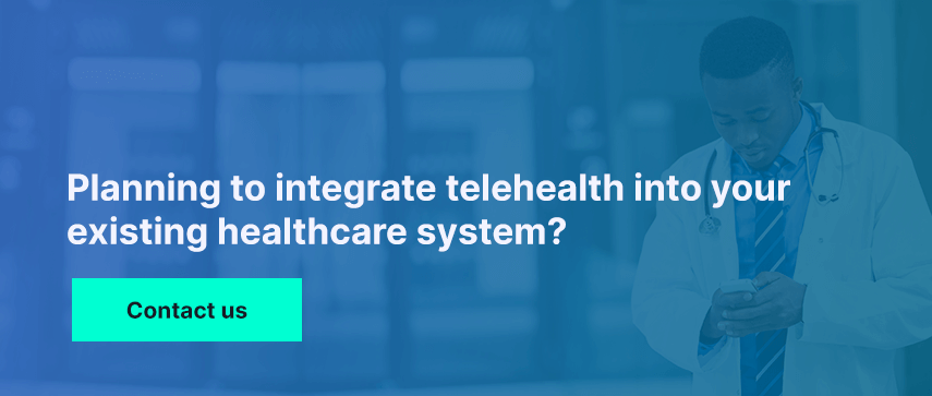 Planning to integrate telehealth into your existing healthcare system?