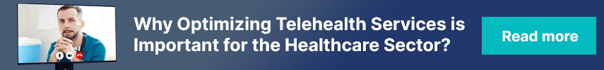 Why Optimizing Telehealth Services is Important for the Healthcare Sector?