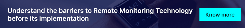 Understand the barriers to Remote Monitoring Technology before its implementation