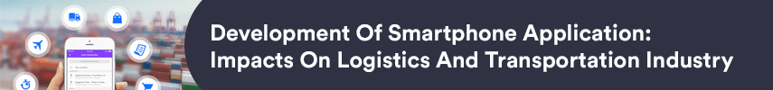 Development Of Smartphone Application: Impacts On Logistics And Transportation Industry