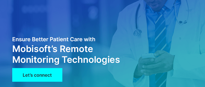 Ensure Better Patient Care with Mobisoft's Remote Monitoring Technologies