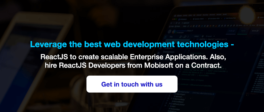 Leverage the best web development technologies - ReactJS to create scalable Enterprise Applications. Also, hire ReactJS Developers from Mobisoft on a Contract.