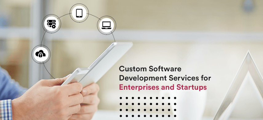 custom software development services for enterprises and startups