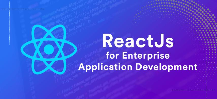 ReactJs for enterprise application development