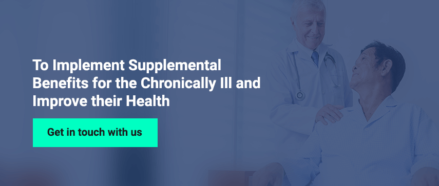 Implement Supplemental Benefits for the Chronically Ill and Improve their Health