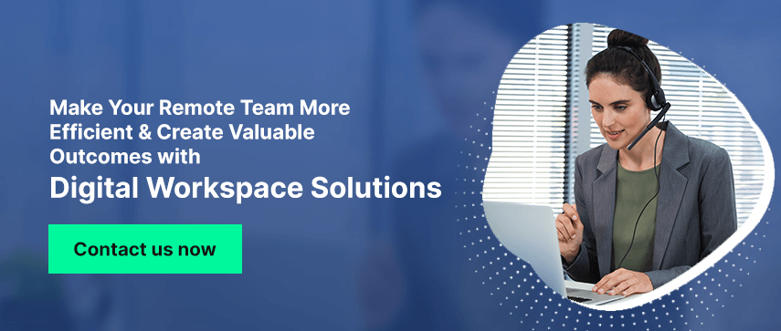 Make Your Remote Team More Efficient & Create Valuable Outcomes with Digital Workspace Solutions