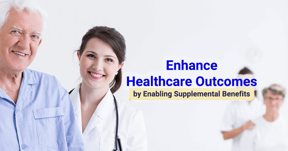 enhance healthcare outcomes by enabling supplemental benefits