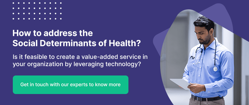 How to address the Social Determinants of Health? Is it feasible to create a value-added service in your organization by leveraging technology?