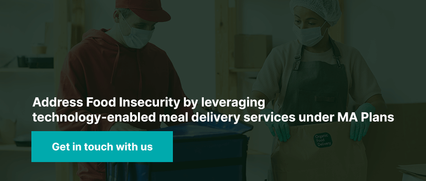 Address Food Insecurity by leveraging technology-enabled meal delivery services under MA Plans