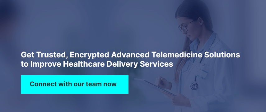 Get trusted, encrypted advanced telemedicine solutions to improve healthcare delivery services.