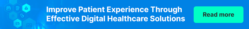 Improve Patient Experience Through Effective Digital Healthcare Solutions
