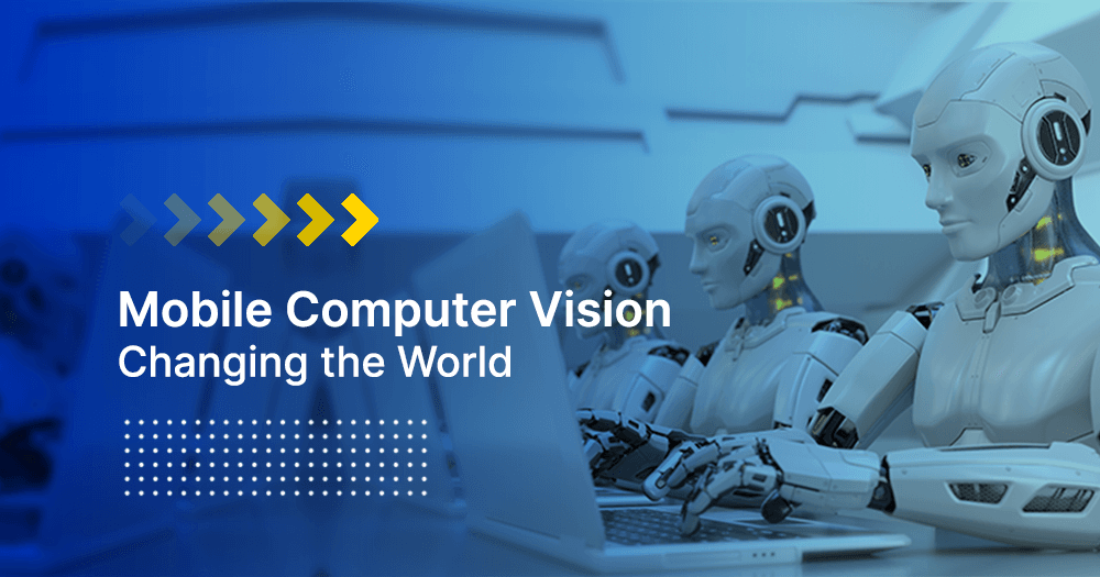 how is mobile computer vision changing the world