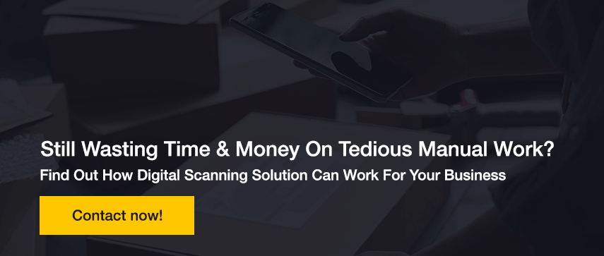 Still Wasting Time & Money On Tedious Manual Work? Find Out How Digital Scanning Solution Can Work For Your Business
