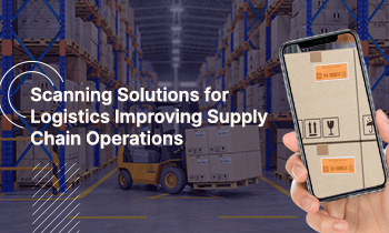 Scanning Solutions for Logistics Improving Supply Chain Operations