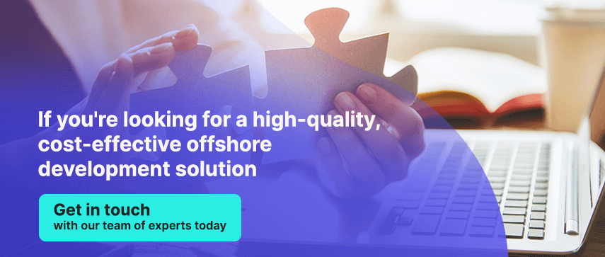 If you're looking for a high-quality, cost-effective offshore development solution Get in touch with our team of experts today