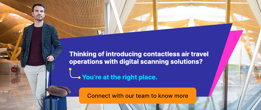 Thinking of introducing contactless air travel operations with digital scanning solutions? You're at the right place. Connect with our team to know more.