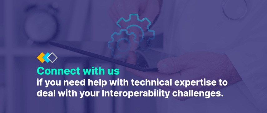 Connect with us if you need help with technical expertise to deal with your Interoperability challenges.