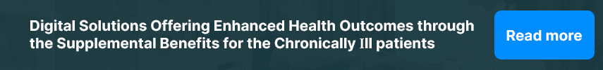 Digital Solutions Offering Enhanced Health Outcomes for the Chronically Ill through Supplemental Benefits for Chronically Ill Patients including House call programs.