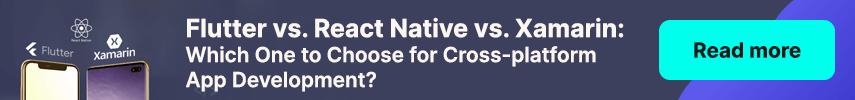 Flutter vs. React Native vs. Xamarin: Which One to Choose for Cross-platform App Development?