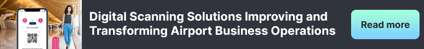 Digital Scanning Solutions Improving and Transforming Airport Business Operations